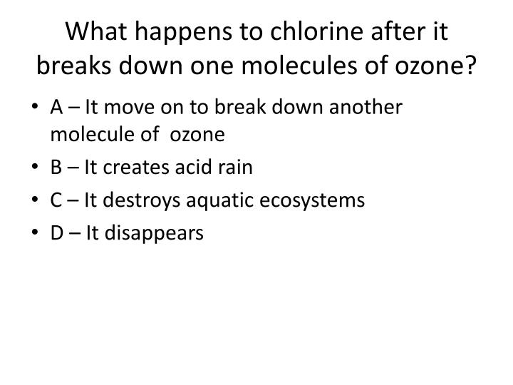What happens to chlorine after it breaks down one molecules of ozone?
