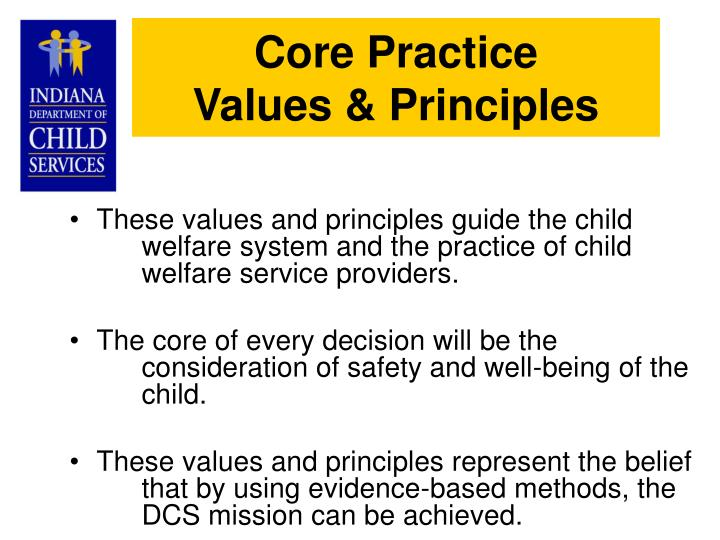 These values and principles guide the child welfare system and the practice of child welfare service providers.