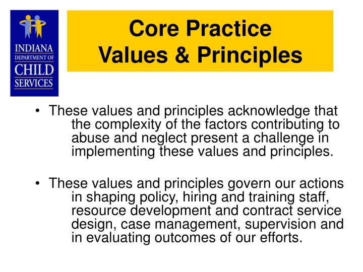 These values and principles acknowledge that the complexity of the factors contributing to abuse and neglect present a challenge in implementing these values and principles.