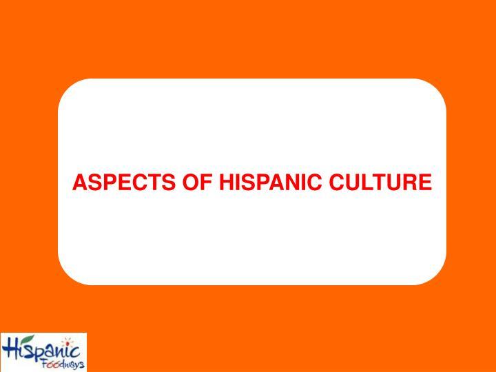 ASPECTS OF HISPANIC CULTURE