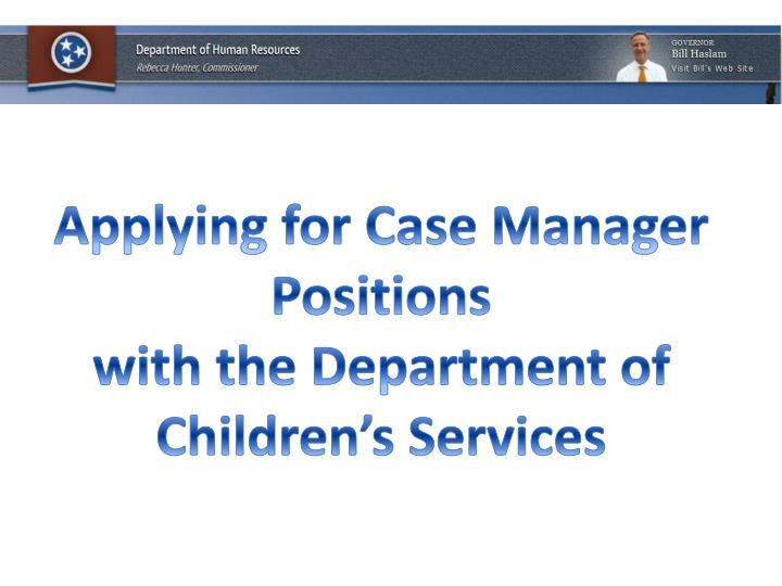 Applying for case manager positions with the department of children s services