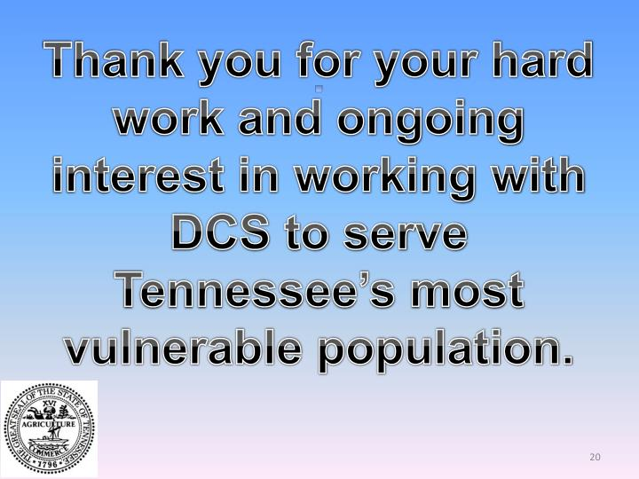 Thank you for your hard work and ongoing interest in working with DCS to serve Tennessee's most vulnerable population.