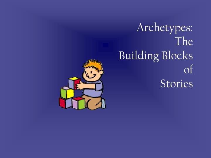Archetypes the building blocks of stories