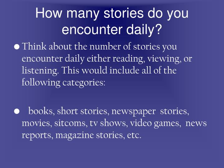 How many stories do you encounter daily