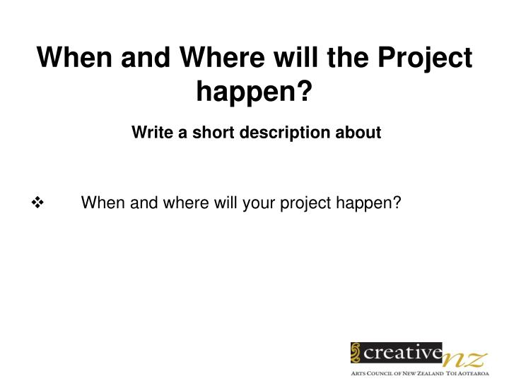 When and Where will the Project  happen?
