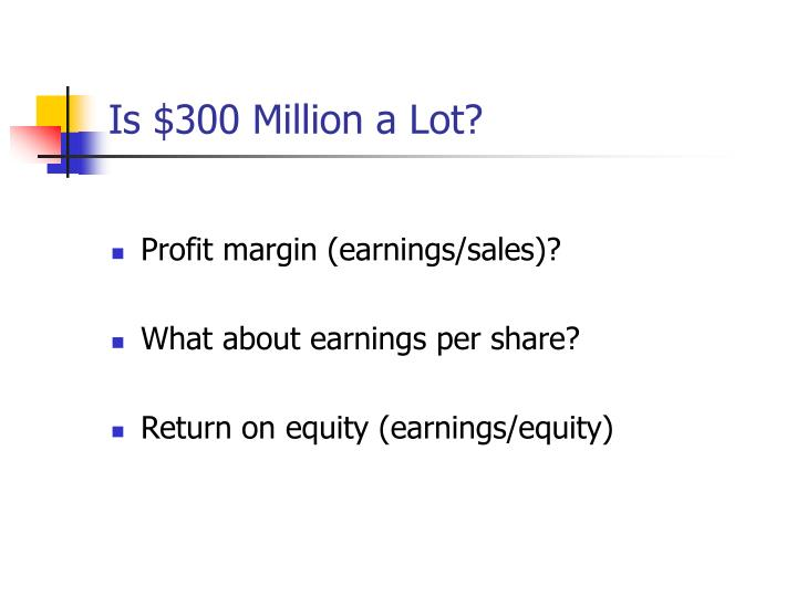 Is $300 Million a Lot?