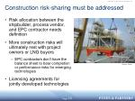 construction risk sharing must be addressed