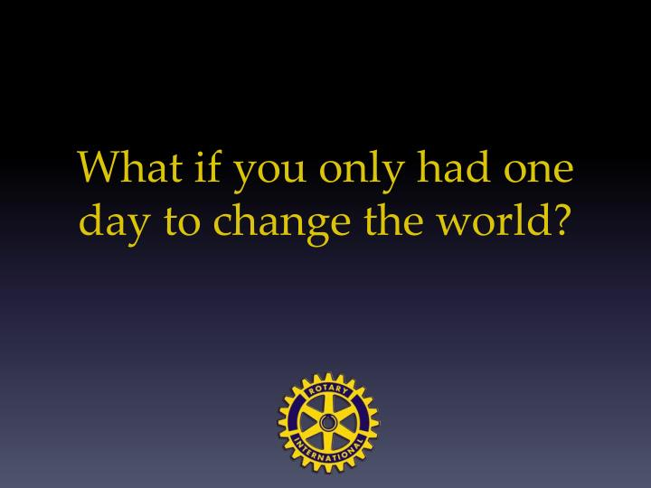 what if you only had one day to change the world n.