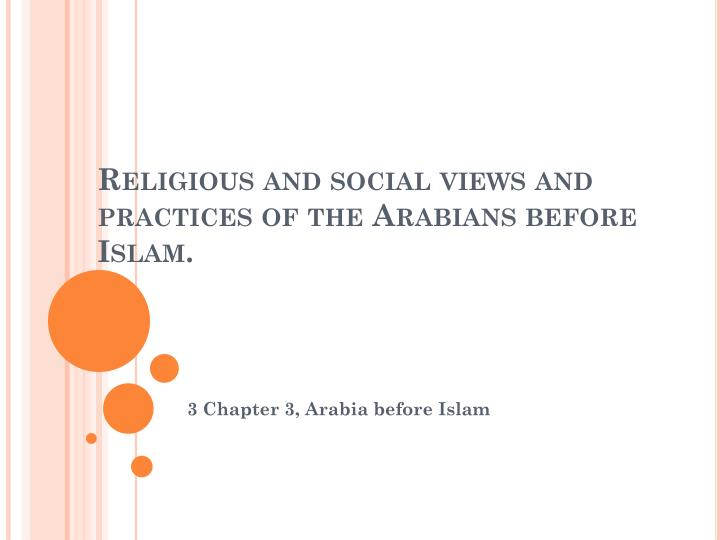 Religious and social views and practices of the arabians before islam