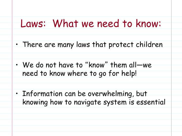 Laws:  What we need to know: