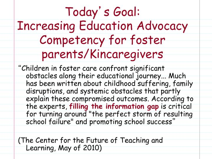 Today s goal increasing education advocacy competency for foster parents kincaregivers