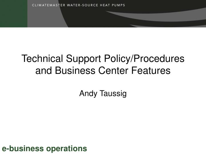 Technical support policy procedures and business center features