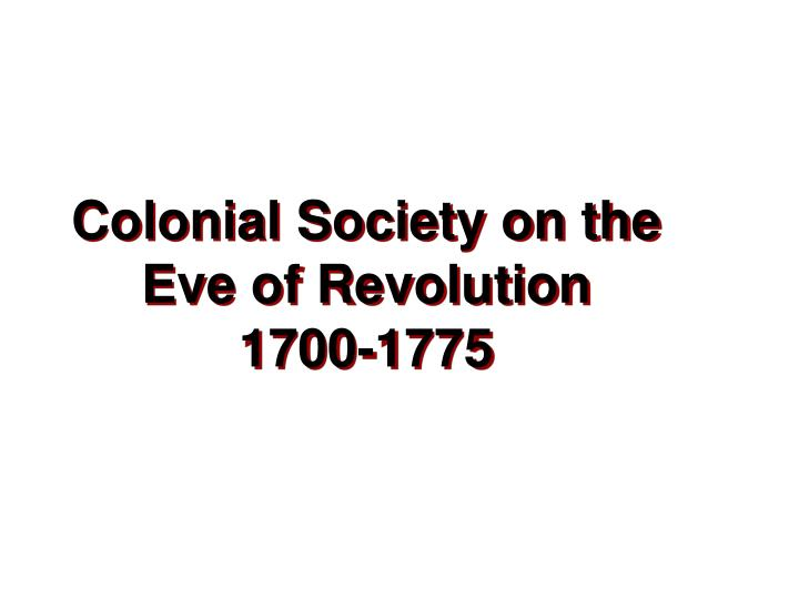 colonial society on the eve of revolution 1700 1775 n.