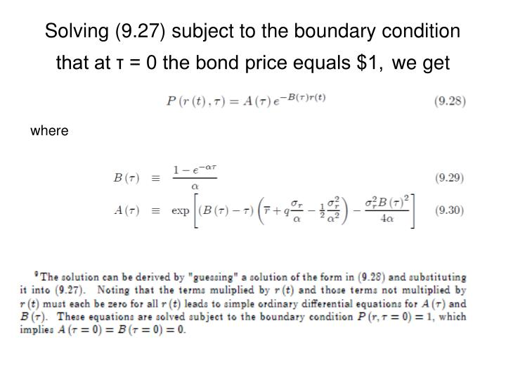 Solving (9.27) subject to the boundary condition that at τ = 0 the bond price equals $1,