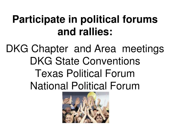 Participate in political forums and rallies: