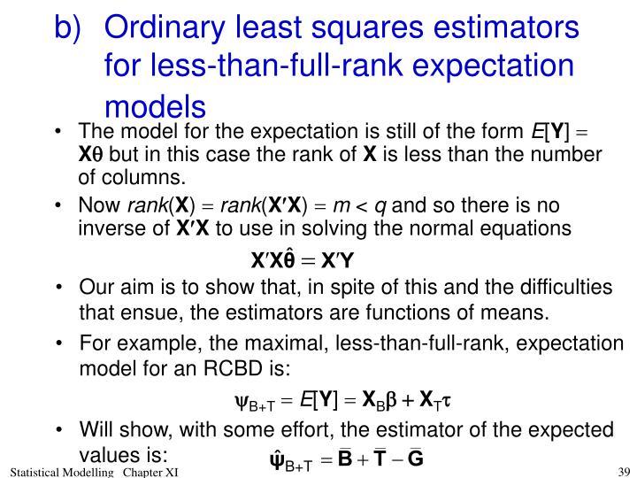 b)Ordinary least squares estimators for less-than-full-rank expectation models