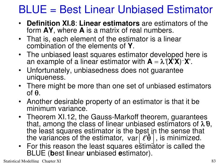 TheoremXI.12, the Gauss-Markoff theorem, guarantees that, among the class of linear unbiased estimators of