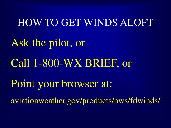 HOW TO GET WINDS ALOFT