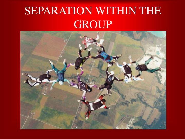 SEPARATION WITHIN THE GROUP