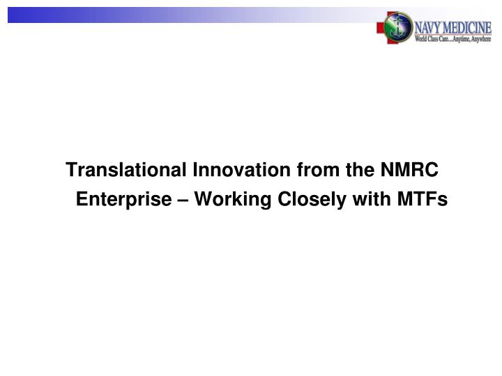Translational Innovation from the NMRC Enterprise – Working Closely with MTFs