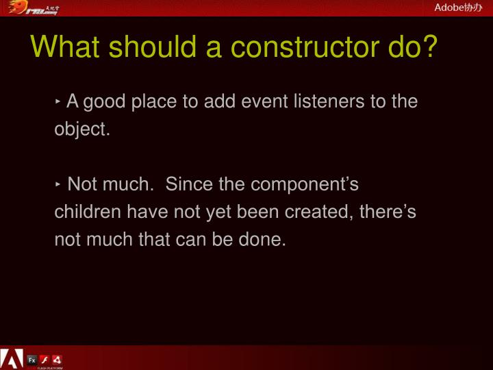 What should a constructor do?