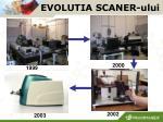 evoluti a scaner ului