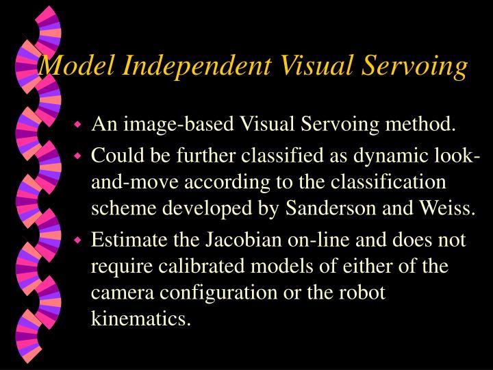 Model Independent Visual Servoing