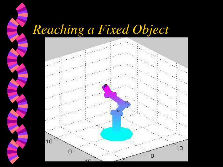 Reaching a Fixed Object