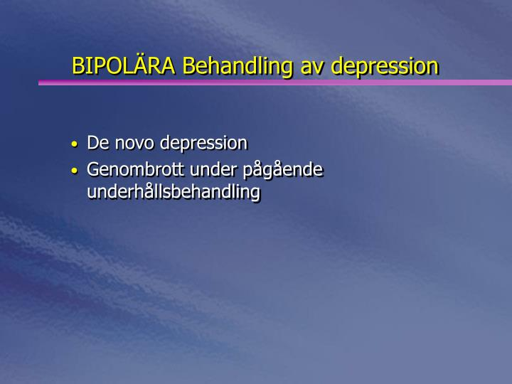 BIPOLÄRA Behandling av depression