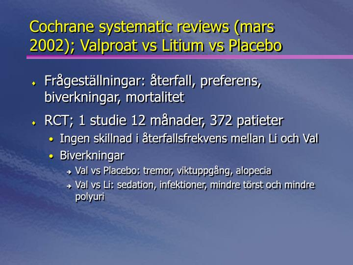 Cochrane systematic reviews (mars 2002); Valproat vs Litium vs Placebo