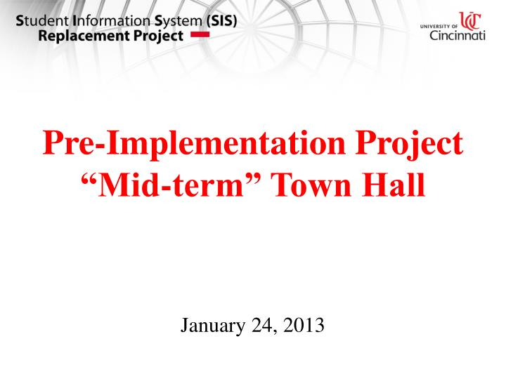 Pre implementation project mid term town hall