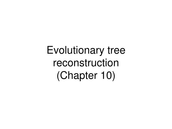 evolutionary tree reconstruction chapter 10 n.