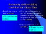 stationarity and invertibility conditions for a linear filter
