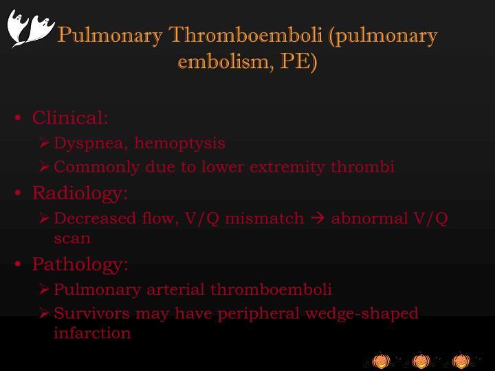 Pulmonary Thromboemboli (pulmonary embolism, PE)