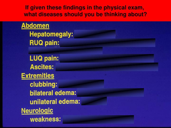 If given these findings in the physical exam,