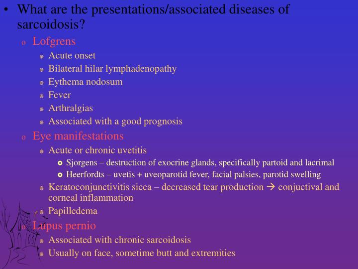 What are the presentations/associated diseases of sarcoidosis?