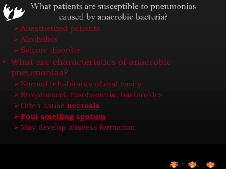 What patients are susceptible to pneumonias