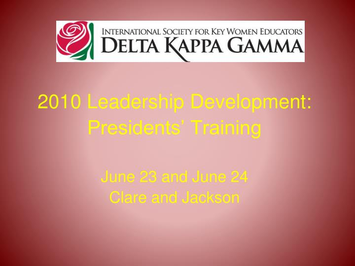 2010 leadership development presidents training june 23 and june 24 clare and jackson