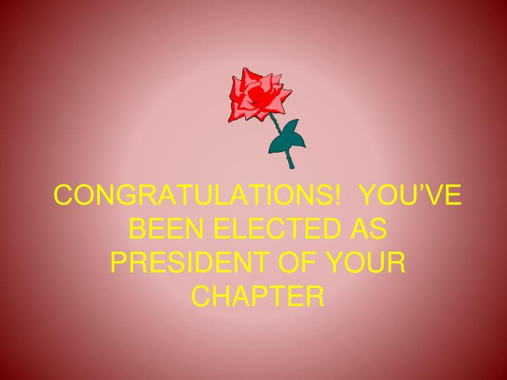 Congratulations you ve been elected as president of your chapter