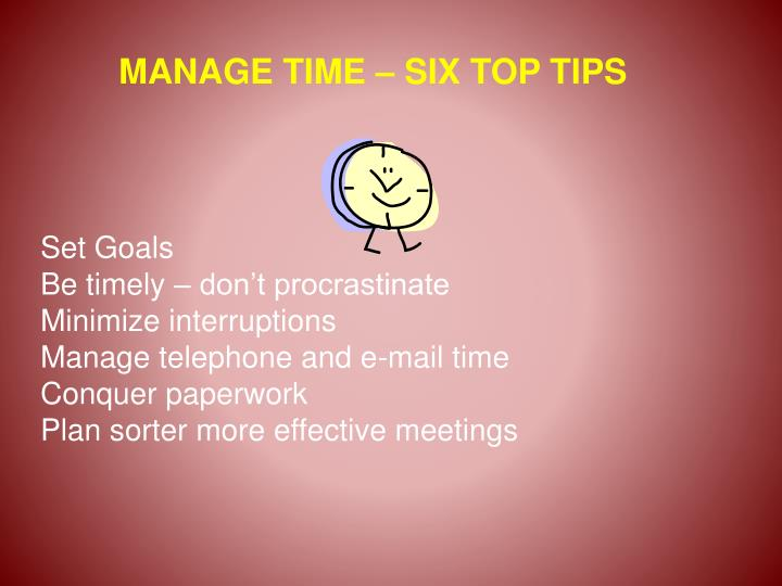 MANAGE TIME – SIX TOP TIPS