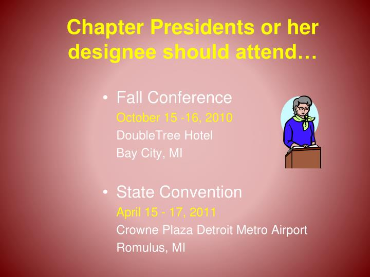 Chapter Presidents or her designee should attend…