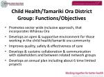 child health tamariki ora district group functions objectives