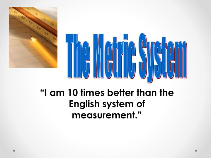 i am 10 times better than the english system of measurement n.
