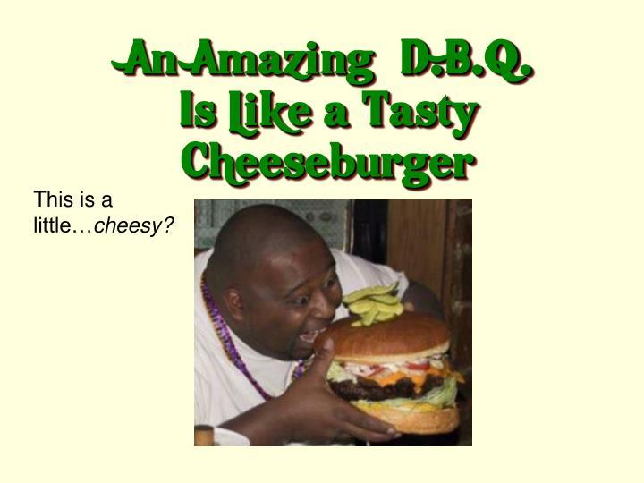 "An Amazing"" D.B.Q."