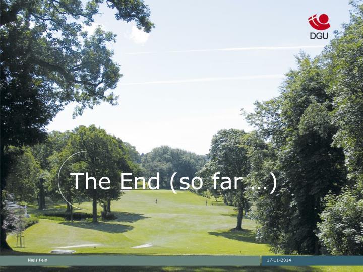 The End (so far …)