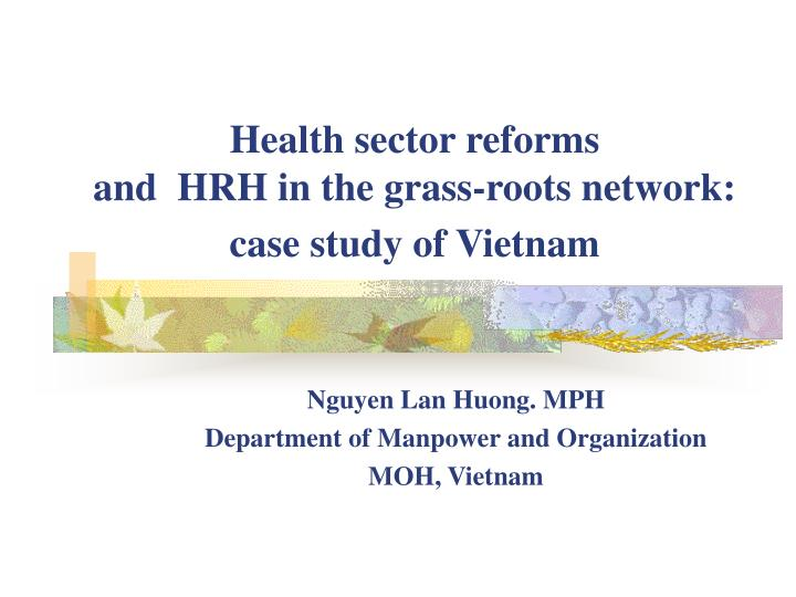 Health sector reforms and hrh in the grass roots network case study of vietnam