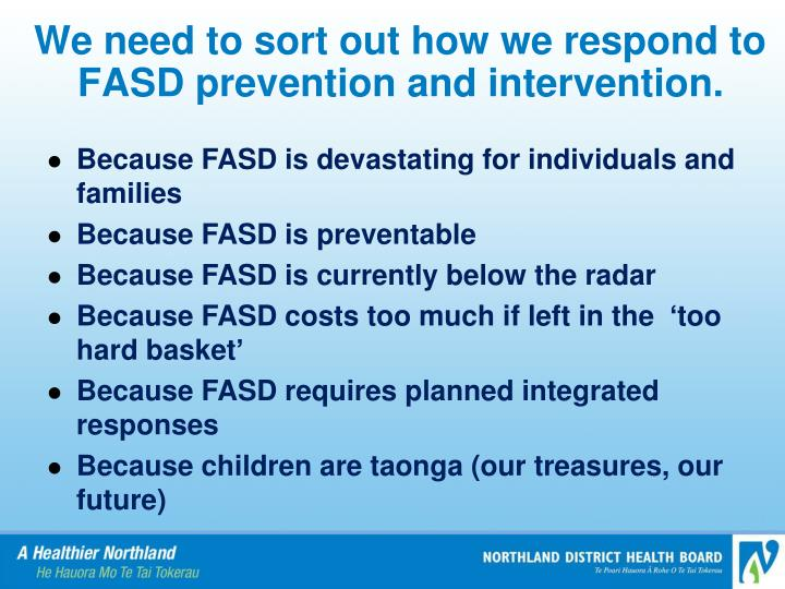 We need to sort out how we respond to FASD prevention and intervention.