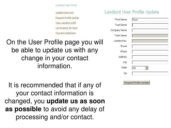 On the User Profile page you will be able to update us with any change in your contact information.
