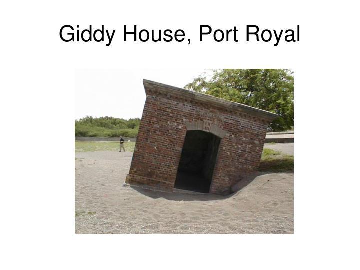 Giddy House, Port Royal