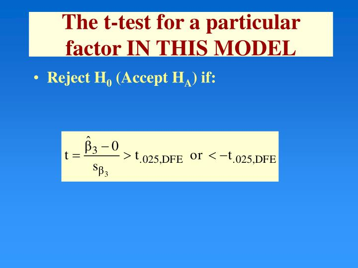 The t-test for a particular factor IN THIS MODEL